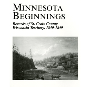 Minnesota Beginnings: Records of St. Croix County Wisconsin Territory, 1840-1849