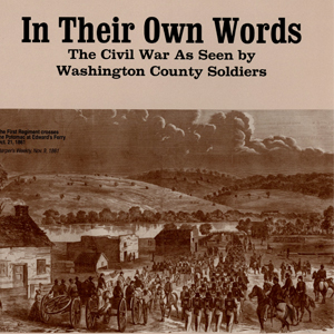 In Their Own Words: The Civil War As Seen by Washington County Soldiers