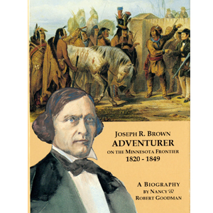 Joseph R. Brown: Adventurer on the Minnesota Frontier